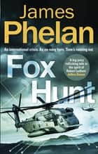 Fox Hunt - A Lachlan Fox thriller ebook by James Phelan