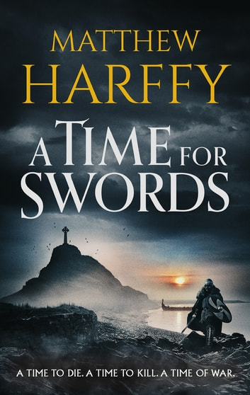 A Time for Swords - A gripping, addictive historical thriller ebook by Matthew Harffy