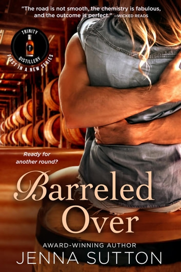 Barreled Over - Trinity Distillery, #1 ebook by Jenna Sutton