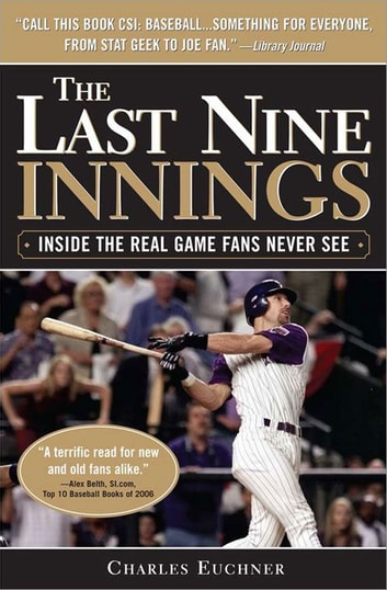 The Last Nine Innings - Inside the Real Game Fans Never See ebook by Charles Euchner