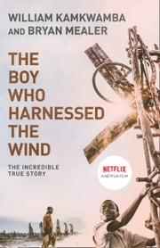 The Boy Who Harnessed the Wind ebook by William Kamkwamba, Bryan Mealer