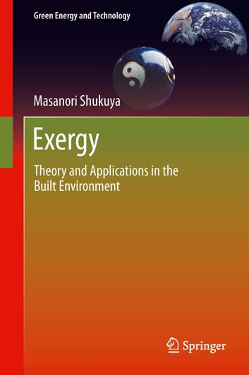 Exergy - Theory and Applications in the Built Environment ebook by Masanori Shukuya