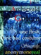 One Flesh, One Bad Costume: Sincerely, Anonymonereal ebook by John Archievald Gotera