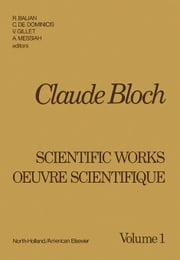 Claude Bloch: Scientific Works Oeuvre Scientifique ebook by Balian, R
