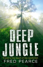 Deep Jungle - Journey To The Heart Of The Rainforest ebook by Fred Pearce