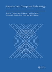 Systems and Computer Technology: Proceedings of the 2014 Internaional Symposium on Systmes and Computer technology, (ISSCT 2014), Shanghai, China, 15- ebook by Chen, Yunfei