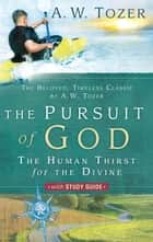 The Pursuit of God with Study Guide ebook by A. W. Tozer,James L. Snyder