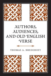 Authors, Audiences, and Old English Verse ebook by Thomas A. Bredehoft