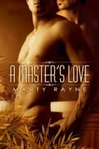 A Master's Love ebook by Marty Rayne