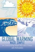Global Warming Made Simple ebook by John Andreadakis