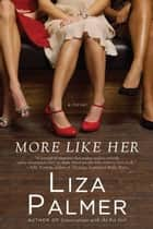 More Like Her ebook by Liza Palmer