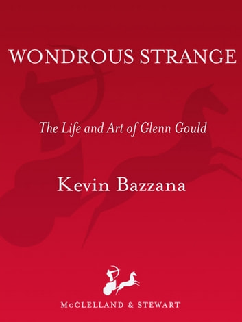 Wondrous Strange - The Life and Art of Glenn Gould ebook by Kevin Bazzana