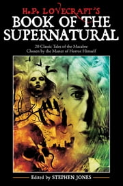 H. P. Lovecraft's Book of the Supernatural: 20 Classic Tales of the Macabre, Chosen by the Master of Horror Himself ebook by Stephen Jones