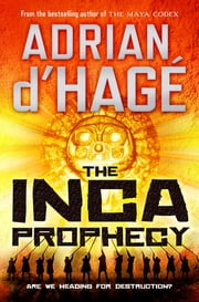 The Inca Prophecy ebook by Adrian d'Hage