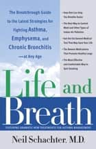 Life and Breath - The Breakthrough Guide to the Latest Strategies for Fighting Asthma and Other Re spiratory Problems -- At Any Age ebook by Neil Schachter