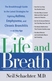 Life and Breath - The Breakthrough Guide to the Latest Strategies for Fighting Asthma and Other Re spiratory Problems -- At Any Age ebook by Kobo.Web.Store.Products.Fields.ContributorFieldViewModel
