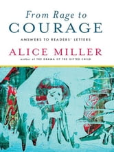 From Rage to Courage: Answers to Readers' Letters ebook by Alice Miller