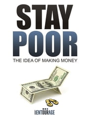 Stay Poor: The Idea of Making Money ebook by Secret Entourage