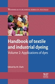 Handbook of Textile and Industrial Dyeing - Applications of Dyes ebook by M Clark