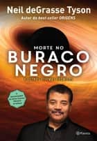 Morte no buraco negro ebook by Neil deGrasse Tyson