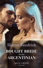 Bought Bride For The Argentinian (Mills & Boon Modern) (Conveniently Wed!, Book 19) 電子書籍 by Sharon Kendrick