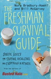 The Freshman Survival Guide - Soulful Advice for Studying, Socializing, and Everything In Between ebook by Nora Bradbury-Haehl,Bill McGarvey