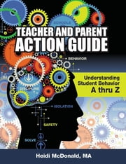 Teacher and Parent Action Guide - Understanding Student Behavior A thru Z ebook by MA Heidi McDonald, MA