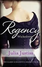 Regency Wickedness/The Untamed Heiress/A Scandalous Proposal ebook by Julia Justiss