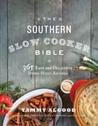 The Southern Slow Cooker Bible - 365 Easy and Delicious Down-Home Recipes ebook by Tammy Algood