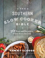 The Southern Slow Cooker Bible - 365 Easy and Delicious Down-Home Recipes ebook by Kobo.Web.Store.Products.Fields.ContributorFieldViewModel