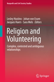 Religion and Volunteering - Complex, contested and ambiguous relationships ebook by Lesley Hustinx,Johan Von Essen,Jacques Haers,Sara Mels