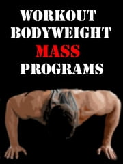 Workout Bodyweight Mass Programs ebook by Muscle Trainer