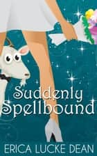 Suddenly Spellbound - The Ivie McKie Chronicles, #2 ebook by Erica Lucke Dean
