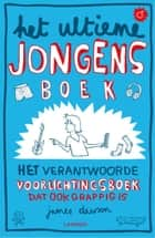 Het ultieme jongensboek - het verantwoorde voorlichtingsboek dat ook grappig is ebook by James Dawson, Spike Gerrell, Christelle Bogaert