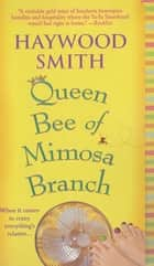 Queen Bee of Mimosa Branch - A Novel ebook by Haywood Smith