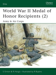 World War II Medal of Honor Recipients (2) - Army & Air Corps ebook by Starr Sinton,Robert Hargis,Ramiro Bujeiro