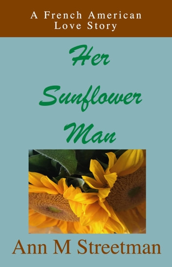 Her Sunflower Man ebook by Ann M Streetman