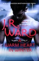 A Warm Heart in Winter ebook by J. R. Ward