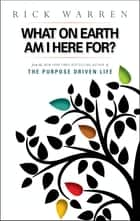 The purpose driven life ebook by rick warren 9780310329336 what on earth am i here for purpose driven life ebook by rick warren fandeluxe Ebook collections