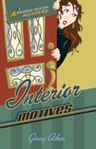 Interior Motives (Deadly Décor Mysteries Book #3) ebook by Ginny Aiken