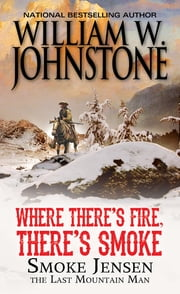 Where There's Fire, There's Smoke ebook by William W. Johnstone