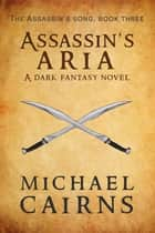 Assassin's Aria - A Dark Fantasy Novel ebook by Michael Cairns