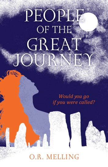 People of the Great Journey - Would You Go if You Were Called? ebook by O.R. Melling