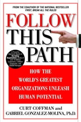 Follow This Path - How the World's Greatest Organizations Drive Growth by Unleashing Human Potential ebook by Curt Coffman,Gabriel Gonzalez-Molina,Ashok Gopal