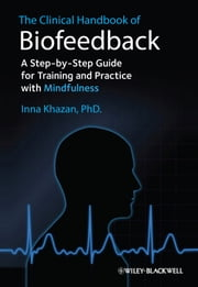 The Clinical Handbook of Biofeedback - A Step-by-Step Guide for Training and Practice with Mindfulness ebook by Inna Z. Khazan