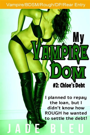 My Vampire Dom #2: Chloe's Debt ebook by Jade Bleu
