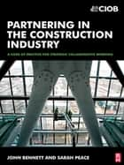 Partnering in the Construction Industry ebook by John Bennett, Sarah Peace