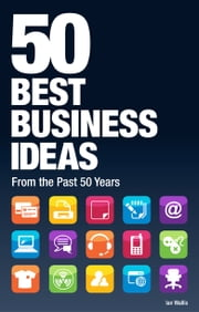 50 Best Business Ideas from the past 50 years ebook by Ian Wallis