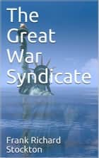 The Great War Syndicate ebook by Frank Richard Stockton