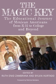 The Magic Key - The Educational Journey of Mexican Americans from K-12 to College and Beyond ebook by Ruth Enid Zambrana,Sylvia Hurtado,Patricia Gándara
